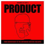 Pochette Product : Your Soundtrack To The Impending Societal Collapse