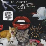 Perfect As Cats (Tribute To The Cure)