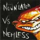 Now N' Later / Nemless Split CD