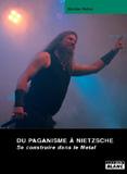 Du Paganisme À Nietzsche - Se Construire Dans Le Metal (Nicolas Walzer)