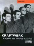 Kraftwerk - Le Mystère Des Hommes Machines (Pascal Bussy)