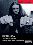 Metallica - To Live Is To Die, Vie Et Mort De Cliff Burton (Joel McIver)