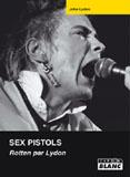Sex Pistols - Rotten Par Lydon (John Lydon)
