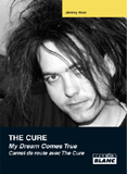 The Cure - My Dream Comes True (Carnet De Route Avec The Cure) (Jérémy Wulc)
