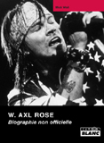 W. Axl Rose - Biographie Non Officielle (Mick Wall)