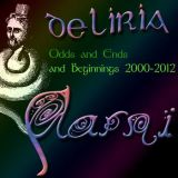 Deliria - Odds And Ends And Beginnings 2000-2012