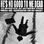 Pochette He's No Good To Me Dead (split avec Grief, Bongzilla, Negative Reaction, Subsanity)
