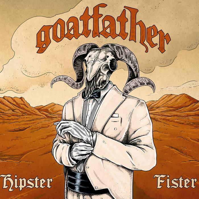 Qu'écoutez-vous, en ce moment précis ? - Page 21 Goatfather_2016_HipsterFister_cover