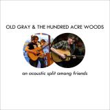 Pochette Old Gray & The Hundred Acre Woods : An Acoustic Split Among Friends