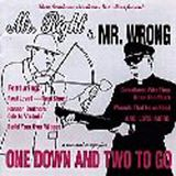 Mr. Right & Mr. Wrong / One Down & Two to Go