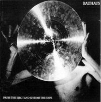 Pochette Press the Eject and Give Me the Tape par Bauhaus