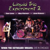 Liquid Trio Experiment 2 - When The Keyboard Breaks: Live In Chicago